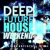 Deep & Future House Weekends, Vol. 1 by Various Artists