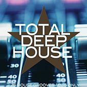 Total Deep House (25 House Grooves / DJ's Only) by Various Artists