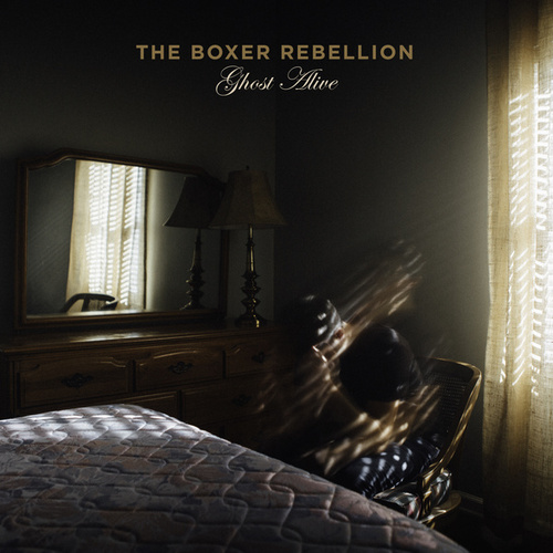 Ghost Alive by The Boxer Rebellion