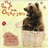 You Will Land With A Thud by The Tom Fun Orchestra