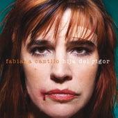Hija del Rigor de Fabiana Cantilo