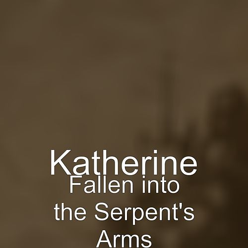 Fallen into the Serpent's Arms by Katerine