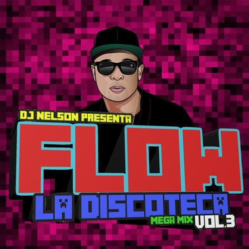 Flow La Discoteka Mega Mix, Vol.3 de DJ Nelson