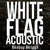 White Flag (Acoustic) de Bishop Briggs