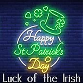 Luck of the Irish: Happy St. Patrick's Day de Various Artists