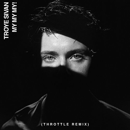 My My My! (Throttle Remix) by Troye Sivan