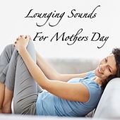 Lounging Sounds For Mothers Day de Various Artists