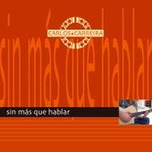 Sin Más Que Hablar de Carlos Carreira