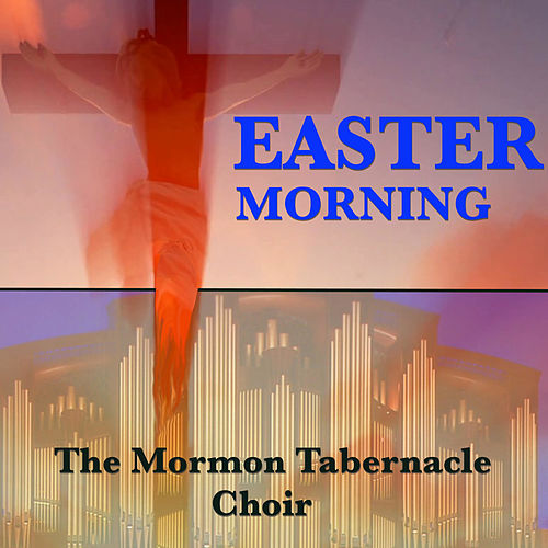 Easter Morning by The Mormon Tabernacle Choir