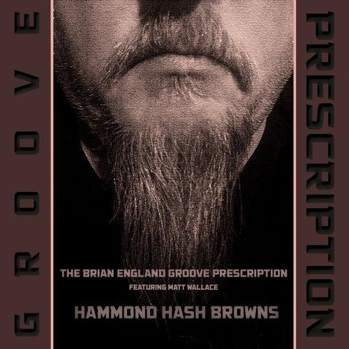 Hammond Hash Browns (feat. Matt Wallace) by The Brian England Groove Prescription