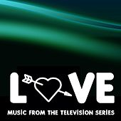 Love: Music from the Television Series by Various Artists
