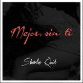 Mejor, Sin Ti by Sharlie Quid