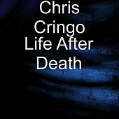 Life After Death by Chris Cringo