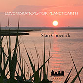 Love Vibrations for Planet Earth by Stan Chovnick