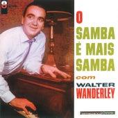 O Samba É Mais Samba Com Walter Wanderley by Walter Wanderley