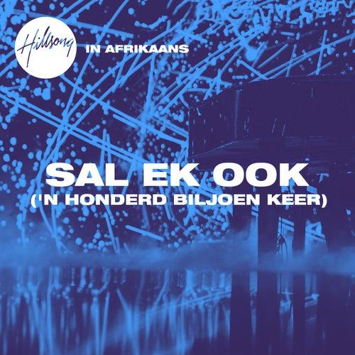 Sal Ek Ook ('n Honderd Biljoen Keer) by Hillsong UNITED