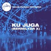 Ku Juga (Bermilyar X) by Hillsong UNITED