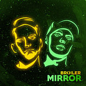 Mirror by Broiler