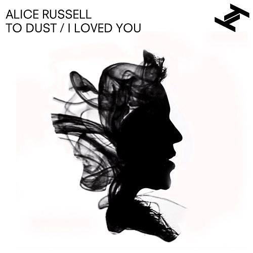 To Dust / I Loved You by Alice Russell
