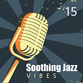 15 Soothing Jazz Vibes by Soft Jazz Music