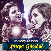 Melody Queen - Shreya Ghoshal by Various Artists
