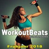Workoutbeats - Musik Zum Trainieren (Frühjahr 2018) & DJ Mix [Die Beste Musik Für Aerobics, Pumpin' Cardio Power, Crossfit, Plyo, Exercise, Steps, Piyo, Barré, Routine, Curves, Sculpting, Abs, Butt, Lean, Twerk, Slim Down Fitness Workout] by Various Artists