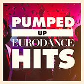 Pumped Up Eurodance Hits by Various Artists