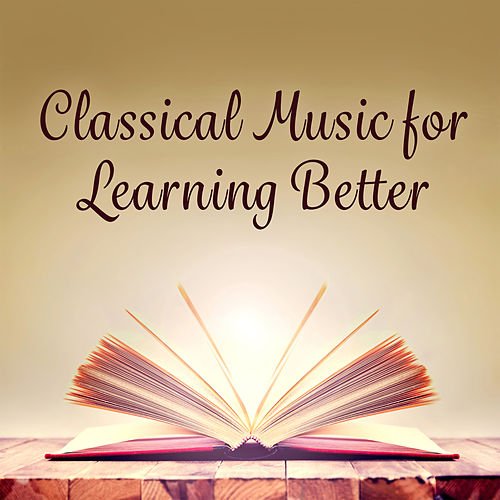 Classical Music for Learning Better von Classical Study Music (1)