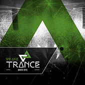 We Are Trance - March 2018 by Various Artists