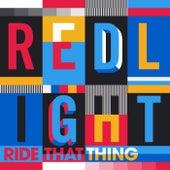 Ride That Thing de Redlight