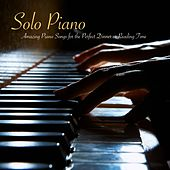Solo Piano – Amazing Piano Songs for the Perfect Dinner or Reading Time by Relaxing Piano Music