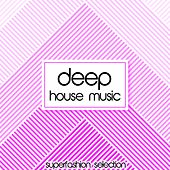 Deep House Music (Superfashion Selection) von Various Artists