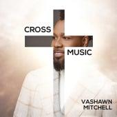 Cross Music by VaShawn Mitchell