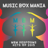 MBM Performs Hits of 2015 by Music Box Mania