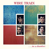 In a Chamber (Expanded Edition) van Wire Train