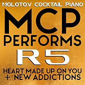 MCP Performs R5: Heart Made Up On You + New Addictions von Molotov Cocktail Piano