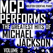 MCP Performs The Greatest Hits of Michael Jackson, Vol. 3 von Molotov Cocktail Piano