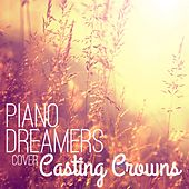 Piano Dreamers Cover Casting Crowns by Piano Dreamers