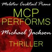 MCP Performs Michael Jackson: Thriller von Molotov Cocktail Piano