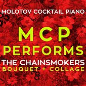 MCP Performs The Chainsmokers: Bouquet + Collage von Molotov Cocktail Piano