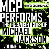 MCP Performs The Greatest Hits of Michael Jackson, Vol. 4 von Molotov Cocktail Piano