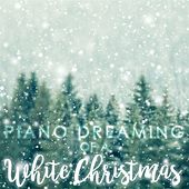 Piano Dreaming of a White Christmas by Piano Dreamers