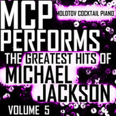 MCP Performs The Greatest Hits of Michael Jackson, Vol. 5 von Molotov Cocktail Piano