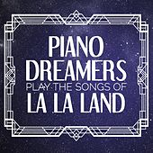 Piano Dreamers Play the Songs of La La Land by Piano Dreamers