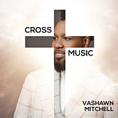 Cross Music by VaShawn Mitchell