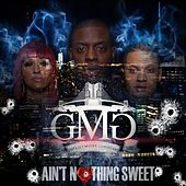 Ain't Nothing Sweet by GMG