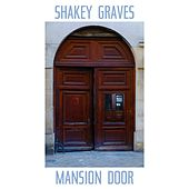 Mansion Door by Shakey Graves