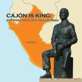 Cajón Is King: An Introduction to Afro-Peruvian Music de Various Artists