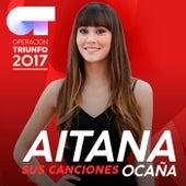 Sus Canciones (Operación Triunfo 2017) by Aitana Ocaña