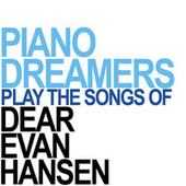 Piano Dreamers Perform the Songs of Dear Evan Hansen de Piano Dreamers